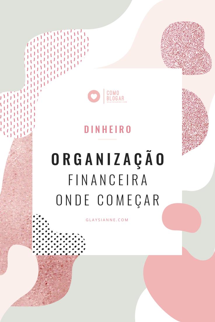 ORGCANIZAÇÃO FINANCEIRA, POR ONDE COMECAR