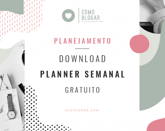 Planner Semanal com download gratuito: Diário, Semanal, Blog Planner, Habit Tracker Organização de estudos e vida pessoal com Planner semanal Grátis